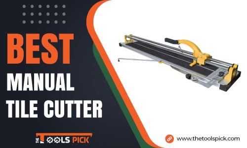 Best Manual Tile Cutter