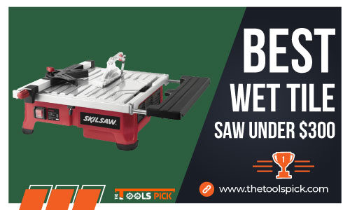 Best Wet Tile Saw Under $300