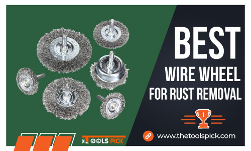 Best Wire Wheel for Rust Removal