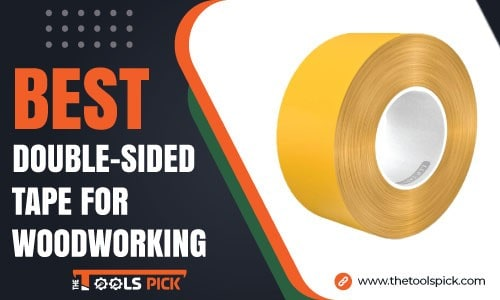 Best Double Sided Tape for Woodworking