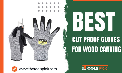 Best Cut Proof Gloves for Wood Carving